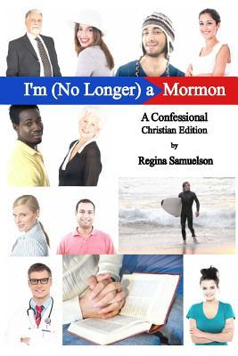 I'm (No Longer) a Mormon by Regina Samuelson