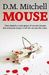 MOUSE (A psychological thriller and murder/mystery)