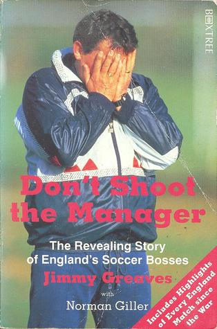 Don't Shoot the Manager by Jimmy Greaves