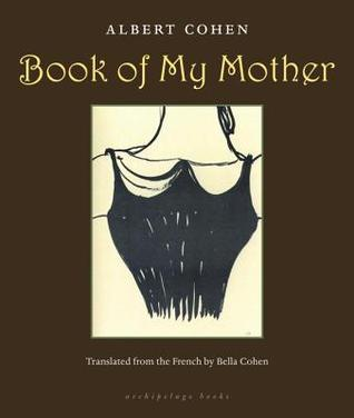 Book of My Mother by Albert Cohen