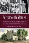 Portsmouth Women: Madams & Matriarchs Who Shaped New Hampshire's Port City