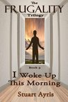 I Woke Up This Morning (FRUGALITY: Book 3
