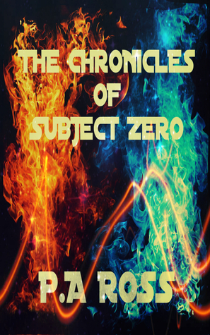 The Chronicles of Subject Zero by Paul Andrew Ross