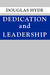 Dedication and Leadership by Douglas Arnold Hyde