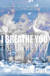 I Breathe You (Breathe, #1)