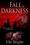 Fall of Darkness by Elle Bright