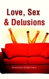 Love, Sex & Delusions by Siddharth Chhottray