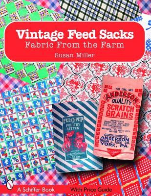 Vintage Feed Sacks: Fabric from the Farm (Schiffer Books)