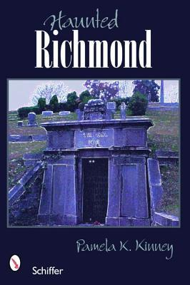 Haunted Richmond, Virginia by Pamela K. Kinney