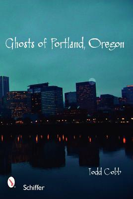 Ghosts of Portland, Oregon by Todd Cobb