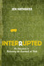 Interrupted: An A...