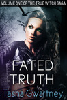 Fated Truth Volume One of The True Wtich Saga by Tasha Gwartney
