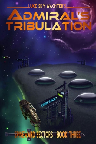 Admiral's Tribulation (A Spineward Sectors Novel, #3)