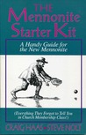 The Mennonite Starter Kit: A Handy Guide for the Newly Mennonite (Or Everything They Forgot to Tell You in Church Membership Class)