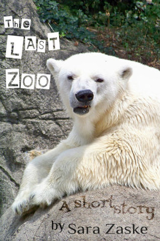 The Last Zoo, a short story by Sara Zaske