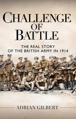 Challenge of Battle: The Real Story of the British Army in 1914