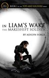 In Liam's Wake: The Makeshift Soldier (Toys and Soldiers, #1)