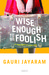 Wise Enough to be Foolish: A novel based on true story