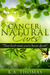 "Cancer: Natural Cures ""They don't want to know about """