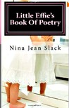 Little Effie's Book Of Poetry by Nina Jean Slack