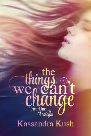The Things We Can't Change Part One: The Prologue