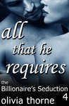 All That He Requires (The Billionaire's Seduction, #4)