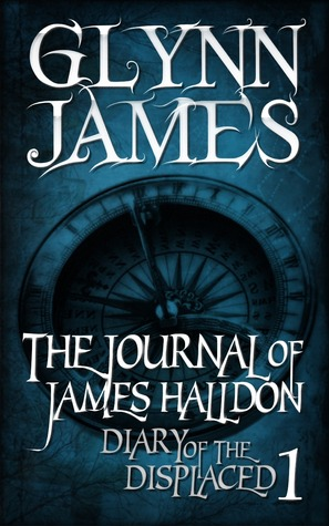 Diary of the Displaced - Book 1 - The Journal of James Halldon by Glynn James