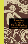 Einstein and the Art of Mindful Cycling. Ben Irvine by Ben Irvine