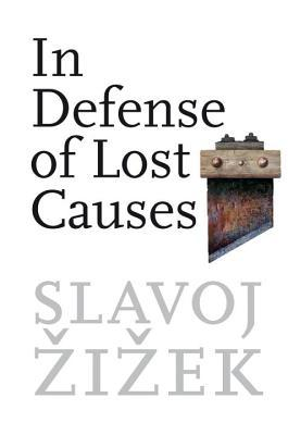 In Defense of Lost Causes by Slavoj Žižek