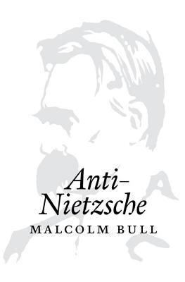 Anti-Nietzsche by Malcolm Bull