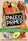 Paleo Primer: A Fun, Simple Jump-Start Guidebook to Eating and Living Primal/Paleo Style!