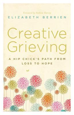 Creative Grieving by Elizabeth Berrien