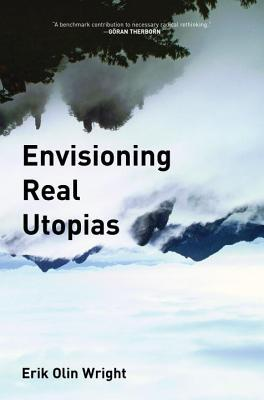 Envisioning Real Utopias by Erik Olin Wright