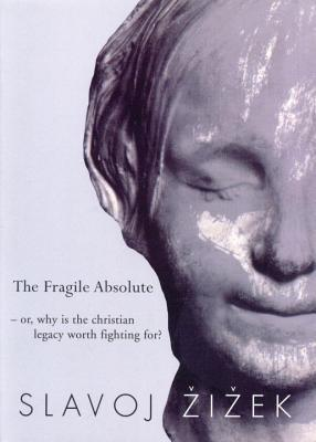 The Fragile Absolute by Slavoj Žižek