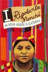 I, Rigoberta Menchu: An Indian Woman in Guatemala
