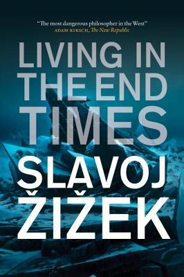 Living in the End Times by Slavoj Žižek