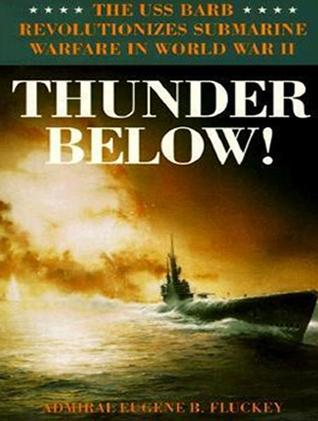 Thunder Below! by Eugene F. Fluckey