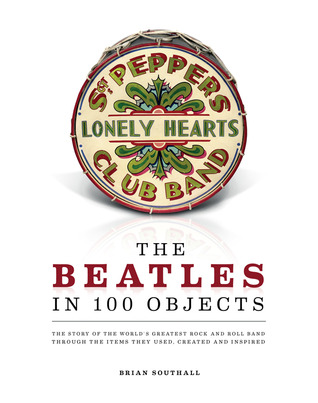 The Beatles in 100 Objects by Brian Southall