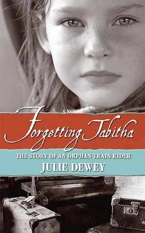 Forgetting Tabitha the Story of an Orphan Train Rider