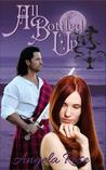 All Bottled Up by Angela Rose