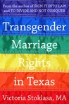 Transgender Marriage Rights in Texas by Victoria Stoklasa