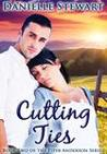 Cutting Ties by Danielle   Stewart