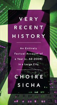 Very Recent History: An Entirely Factual Account of a Year (c. AD 2009) in a Large City
