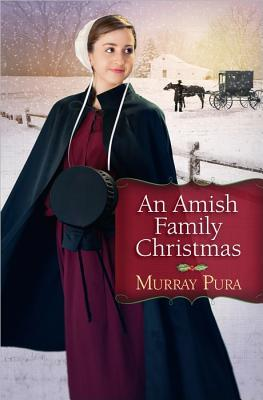 An Amish Family Christmas by Murray Pura