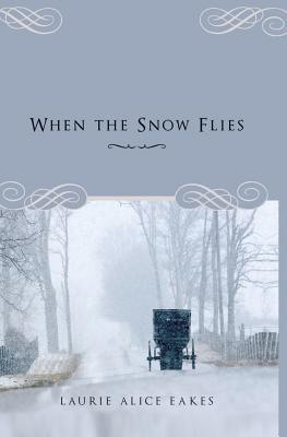 When the Snow Flies by Laurie Alice Eakes