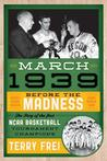 March 1939: Before the Madness: The Story of the First NCAA Basketball Tournament Champions