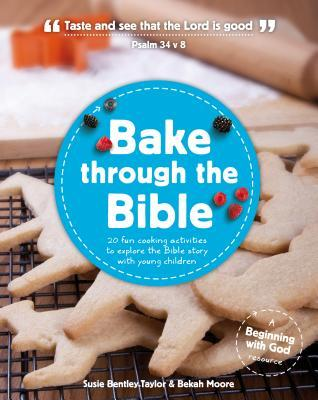 Bake Through the Bible: 20 Fun Cooking Activities to Explore the Bible Story with Young Children