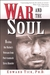 War and the Soul: Healing Our Nation's Veterans from Post-traumatic Stress Disorder