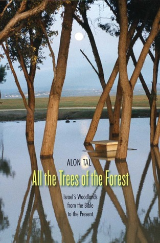 All the Trees of the Forest: Israel's Woodlands from the Bible to the Present