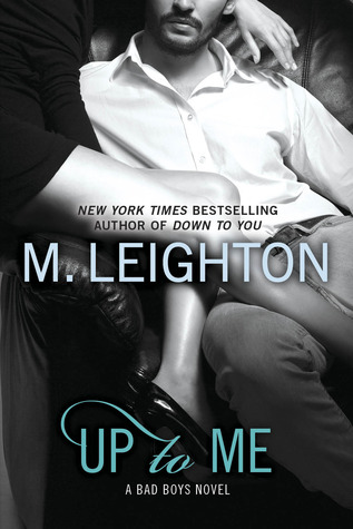Up to Me (The Bad Boys, #2)  - M. Leighton